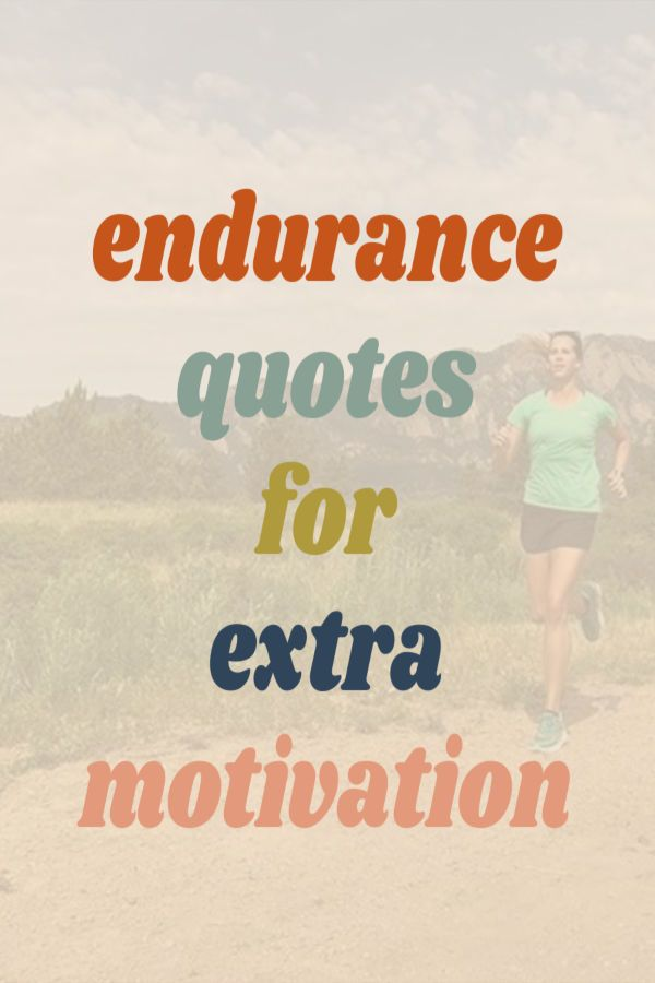 21 Endurance Quotes to Keep You Going When You're Ready to Quit